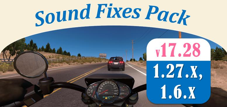 SOUND FIXES PACK V17.28 ETS2 [1.27.X] and ATS [1.6.X]